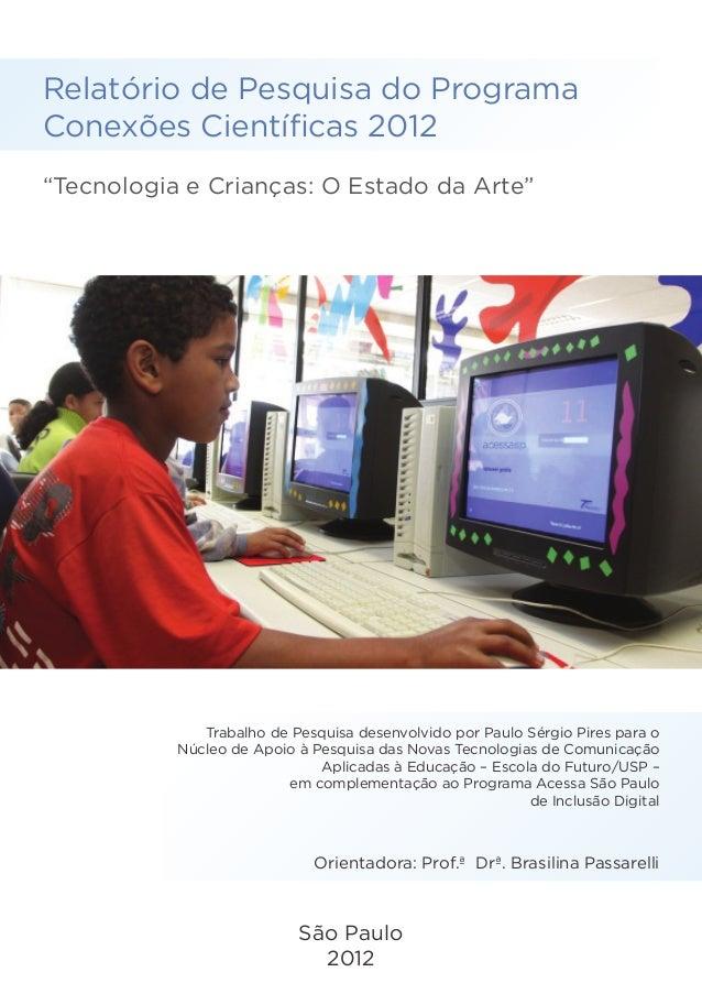 """Relatório de Pesquisa do Programa Conexões Científicas 2012 """"Tecnologia e Crianças: O Estado da Arte"""" Trabalho de Pesquisa..."""