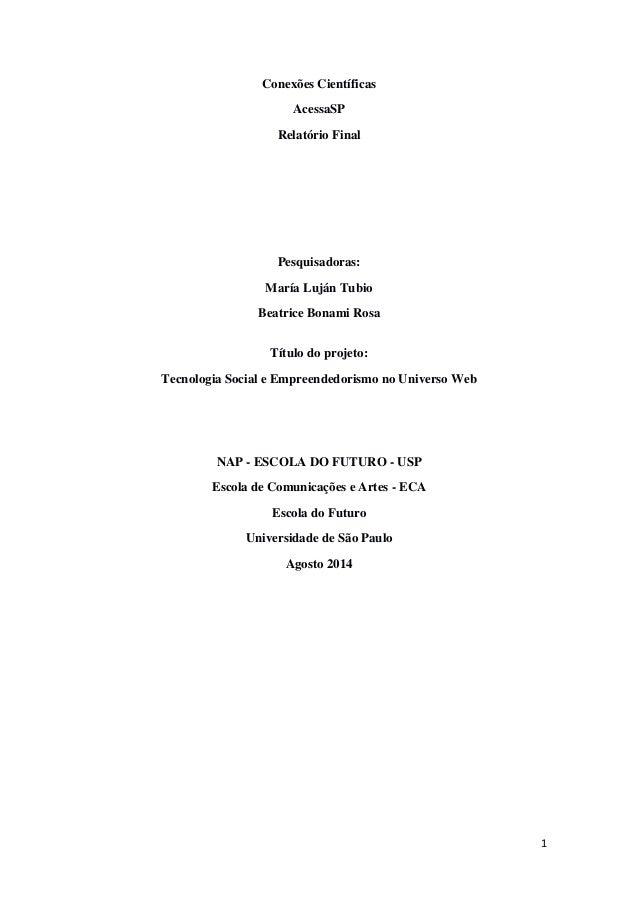 1 Conexões Científicas AcessaSP Relatório Final Pesquisadoras: María Luján Tubio Beatrice Bonami Rosa Título do projeto: T...