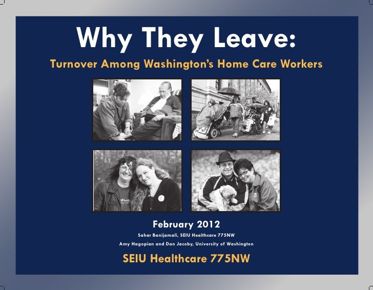 Why They Leave:Turnover Among Washington's Home Care Workers                        February 2012                  Sahar B...