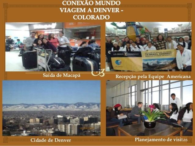 Recepção pela Equipe AmericanaSaída de Macapá Cidade de Denver Planejamento de visitas