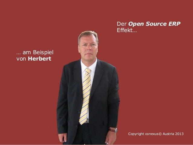 Copyright conexus© Austria 2013 Der Open Source ERP Effekt… … am Beispiel von Herbert