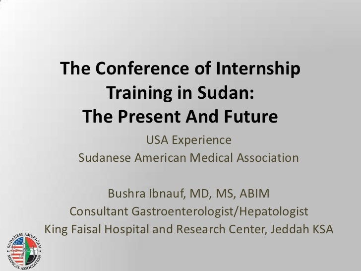The Conference of Internship Training in Sudan:The Present And Future<br />USA Experience <br />Sudanese American Medical ...