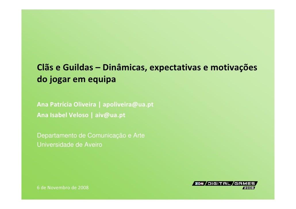 ClãseGuildas– Dinâmicas,expectativasemotivações dojogaremequipa  AnaPatríciaOliveira|apoliveira@ua.pt AnaIs...