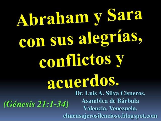 Dr. Luis A. Silva Cisneros. Asamblea de Bárbula Valencia. Venezuela. elmensajerosilencioso.blogspot.com (Génesis 21:1-34)