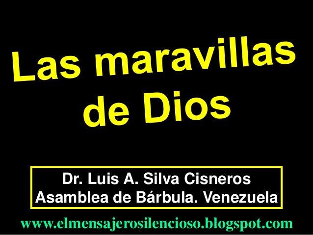 Dr. Luis A. Silva Cisneros Asamblea de Bárbula. Venezuela www.elmensajerosilencioso.blogspot.com
