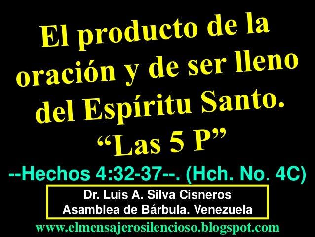 --Hechos 4:32-37--. (Hch. No. 4C) Dr. Luis A. Silva Cisneros Asamblea de Bárbula. Venezuela  www.elmensajerosilencioso.blo...