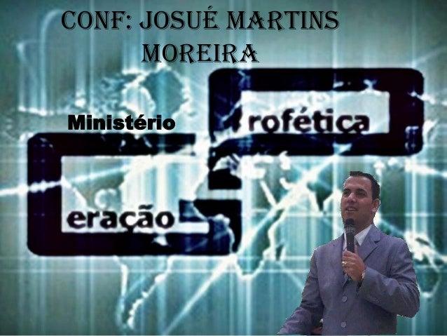 Conf: Josué Martins Moreira Ministério