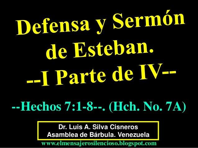 Dr. Luis A. Silva Cisneros Asamblea de Bárbula. Venezuela www.elmensajerosilencioso.blogspot.com --Hechos 7:1-8--. (Hch. N...