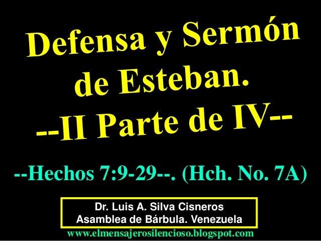 Dr. Luis A. Silva Cisneros Asamblea de Bárbula. Venezuela www.elmensajerosilencioso.blogspot.com --Hechos 7:9-29--. (Hch. ...