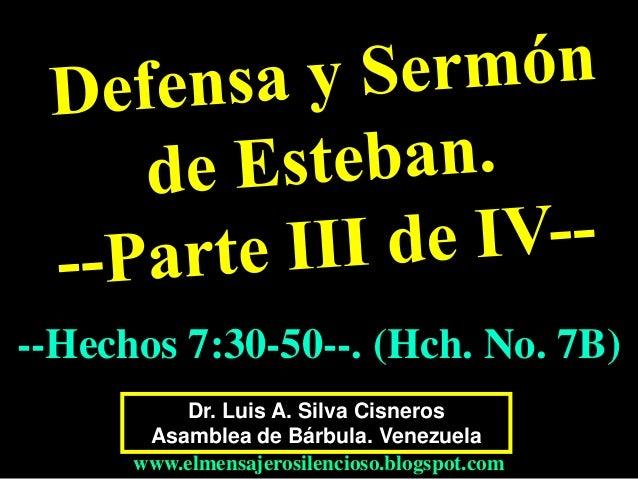 Dr. Luis A. Silva Cisneros Asamblea de Bárbula. Venezuela www.elmensajerosilencioso.blogspot.com --Hechos 7:30-50--. (Hch....