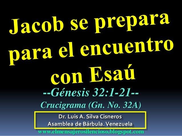 Dr. Luis A. Silva Cisneros Asamblea de Bárbula.Venezuela www.elmensajerosilencioso.blogspot.com --Génesis 32:1-21-- Crucig...