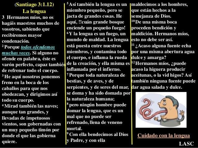 (Santiago 3:1.12) La lengua 3 Hermanos míos, no os hagáis maestros muchos de vosotros, sabiendo que recibiremos mayor cond...