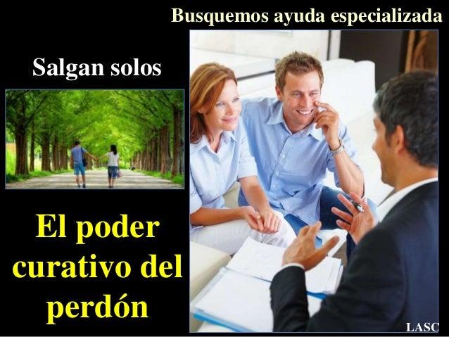 Salgan solos Busquemos ayuda especializada El poder curativo del perdón LASC