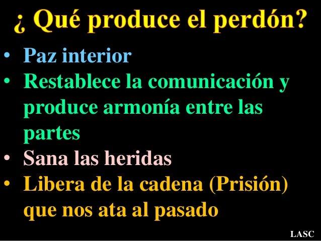 • Paz interior • Restablece la comunicación y produce armonía entre las partes • Sana las heridas • Libera de la cadena (P...