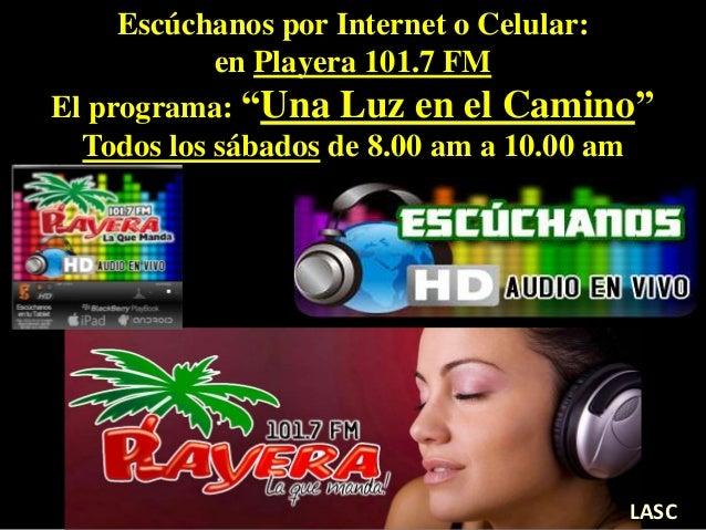 """Escúchanos por Internet o Celular: en Playera 101.7 FM El programa: """"Una Luz en el Camino"""" Todos los sábados de 8.00 am a ..."""