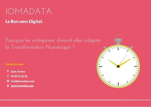 IOMADATA Le Bon sens Digital. Pourquoi les entreprises doivent-elles adopter la Transformation Numérique ? 07 82 32 32 28 ...