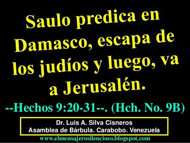 Dr. Luis A. Silva Cisneros Asamblea de Bárbula. Carabobo. Venezuela www.elmensajerosilencioso.blogspot.com --Hechos 9:20-3...