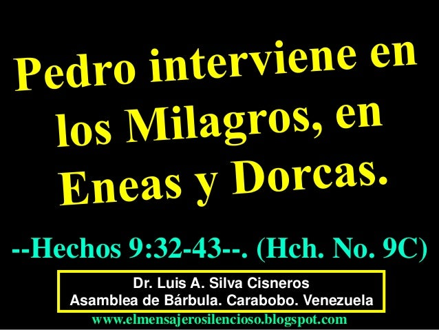 Dr. Luis A. Silva Cisneros Asamblea de Bárbula. Carabobo. Venezuela www.elmensajerosilencioso.blogspot.com --Hechos 9:32-4...