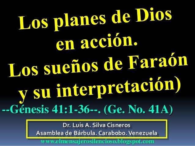 Dr. Luis A. Silva Cisneros Asamblea de Bárbula. Carabobo.Venezuela www.elmensajerosilencioso.blogspot.com --Génesis 41:1-3...