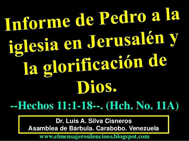 --Hechos 11:1-18--. (Hch. No. 11A)  Dr. Luis A. Silva Cisneros  Asamblea de Bárbula. Carabobo. Venezuela  www.elmensajeros...
