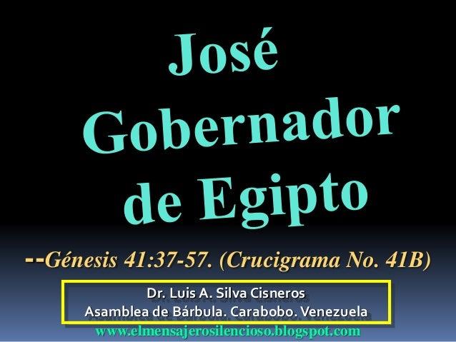 --Génesis 41:37-57. (Crucigrama No. 41B)  Dr. Luis A. Silva Cisneros  Asamblea de Bárbula. Carabobo. Venezuela  www.elmens...