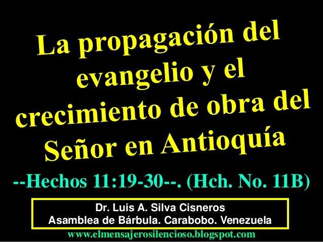 --Hechos 11:19-30--. (Hch. No. 11B)  Dr. Luis A. Silva Cisneros  Asamblea de Bárbula. Carabobo. Venezuela  www.elmensajero...