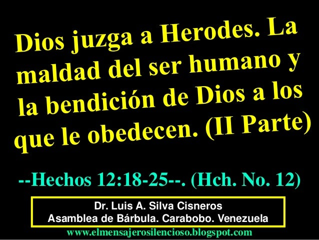 --Hechos 12:18-25--. (Hch. No. 12)  Dr. Luis A. Silva Cisneros  Asamblea de Bárbula. Carabobo. Venezuela  www.elmensajeros...