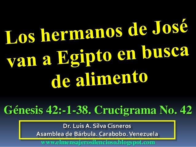 Génesis 42:-1-38. Crucigrama No. 42  Dr. Luis A. Silva Cisneros  Asamblea de Bárbula. Carabobo. Venezuela  www.elmensajero...