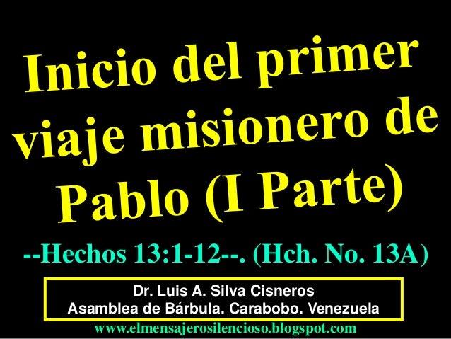 --Hechos 13:1-12--. (Hch. No. 13A)  Dr. Luis A. Silva Cisneros  Asamblea de Bárbula. Carabobo. Venezuela  www.elmensajeros...