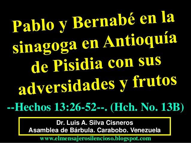 --Hechos 13:26-52--. (Hch. No. 13B)  Dr. Luis A. Silva Cisneros  Asamblea de Bárbula. Carabobo. Venezuela  www.elmensajero...