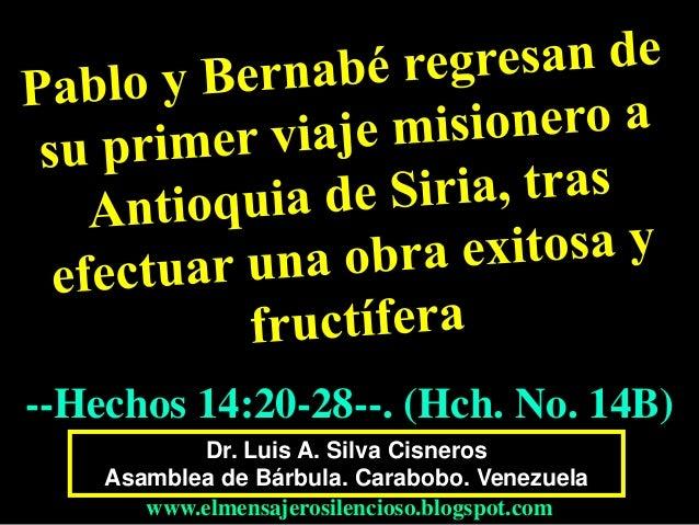 Dr. Luis A. Silva Cisneros Asamblea de Bárbula. Carabobo. Venezuela www.elmensajerosilencioso.blogspot.com --Hechos 14:20-...