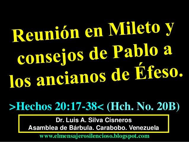 Dr. Luis A. Silva Cisneros Asamblea de Bárbula. Carabobo. Venezuela www.elmensajerosilencioso.blogspot.com >Hechos 20:17-3...
