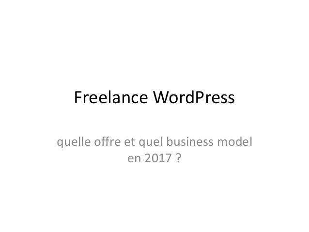 Freelance WordPress quelle offre et quel business model en 2017 ?