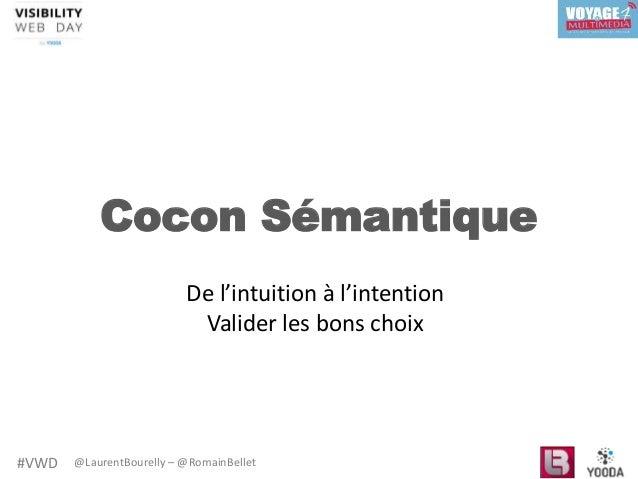#VWD @LaurentBourelly – @RomainBellet Cocon Sémantique De l'intuition à l'intention Valider les bons choix