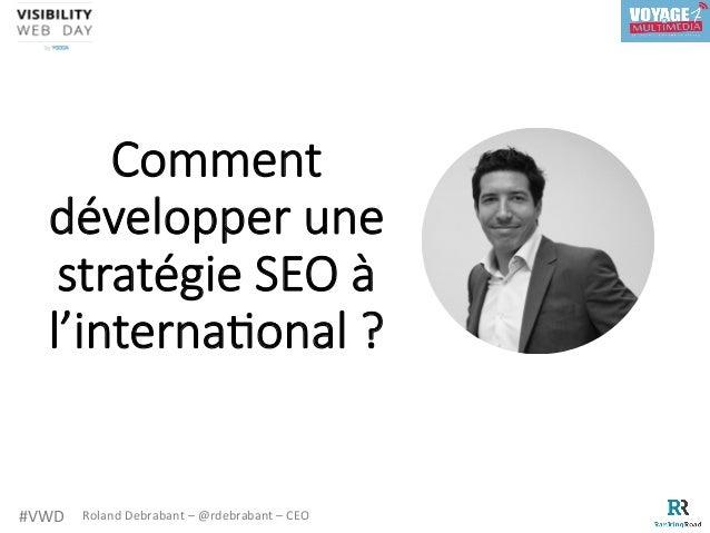 #VWD RolandDebrabant–@rdebrabant–CEO Comment développer une stratégie SEO à l'interna8onal ?
