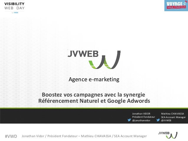 #VWD Jonathan Vidor / Président Fondateur – Mathieu CHIAVASSA / SEA Account Manager Agence e-marketing Boostez vos campagn...