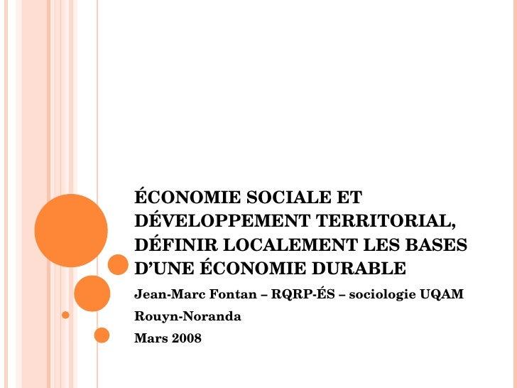 ÉCONOMIE SOCIALE ET DÉVELOPPEMENT TERRITORIAL, DÉFINIR LOCALEMENT LES BASES D'UNE ÉCONOMIE DURABLE  Jean-Marc Fontan – RQR...