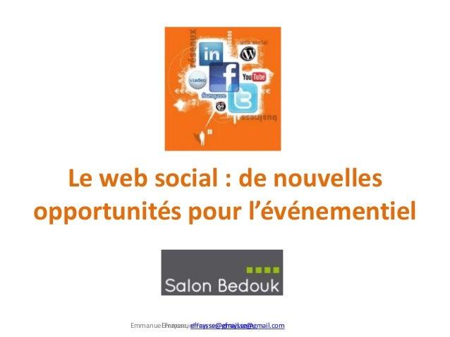 Le web social : de nouvellesopportunités pour l'événementiel        EmmanuelEmmanuel Fraysse, efraysse@gmail.com          ...