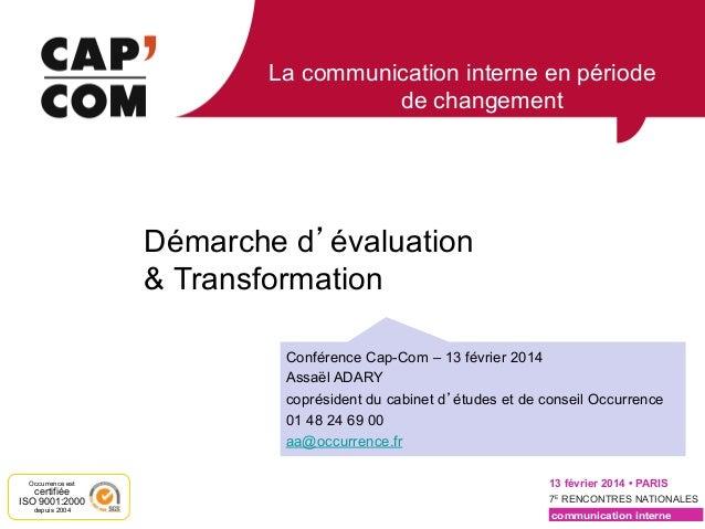 La communication interne en période de changement  Démarche d évaluation & Transformation Conférence Cap-Com – 13 février ...