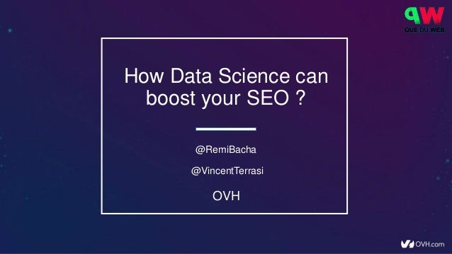 How Data Science can boost your SEO ? @RemiBacha @VincentTerrasi OVH