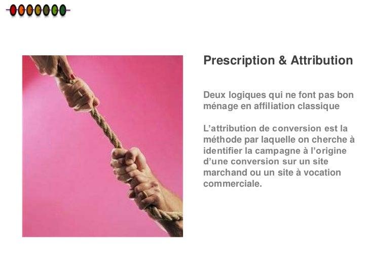 Prescription & AttributionDeux logiques qui ne font pas bonménage en affiliation classiqueL'attribution de conversion est ...