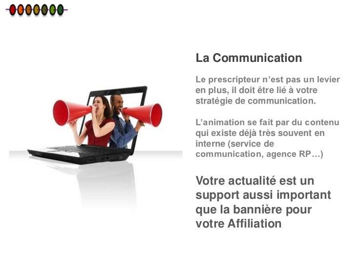 La CommunicationLe prescripteur n'est pas un levieren plus, il doit être lié à votrestratégie de communication.L'animation...