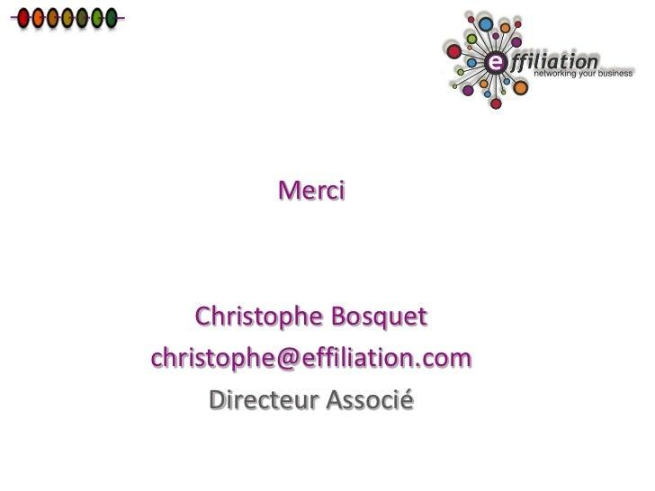 Merci    Christophe Bosquetchristophe@effiliation.com     Directeur Associé