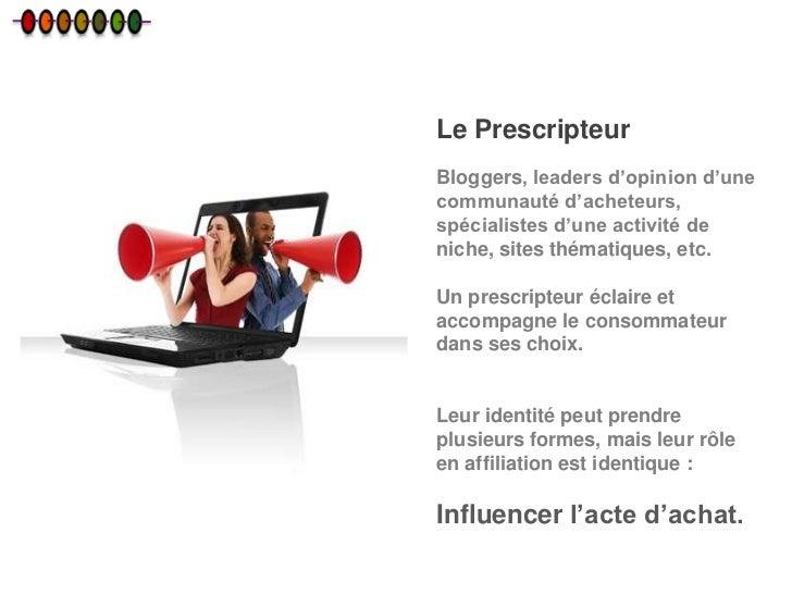 Le PrescripteurBloggers, leaders d'opinion d'unecommunauté d'acheteurs,spécialistes d'une activité deniche, sites thématiq...
