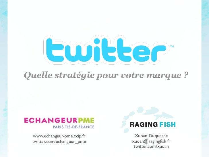 Quelle stratégie pour votre marque ?                             RAGING FISH www.echangeur-pme.ccip.fr     Xuoan Duquesne ...