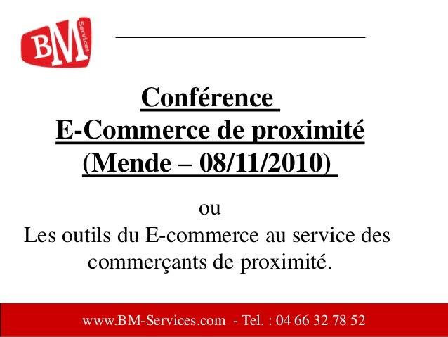 www.BM-Services.com - Tel. : 04 66 32 78 52 Conférence E-Commerce de proximité (Mende – 08/11/2010) ou Les outils du E-com...