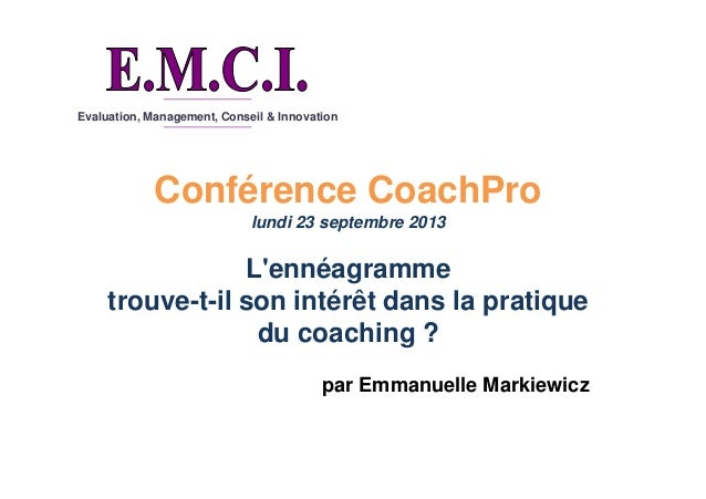 Evaluation, Management, Conseil & Innovation Conférence CoachPro lundi 23 septembre 2013 L'ennéagramme trouve-t-il son int...