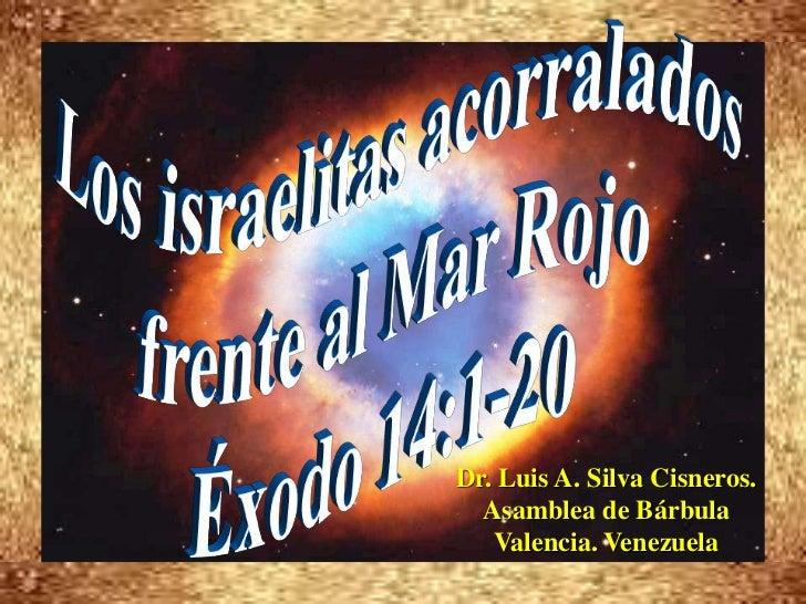 Los israelitas acorralados <br />frente al Mar Rojo<br />Éxodo 14:1-20<br />Dr. Luis A. Silva Cisneros.                   ...
