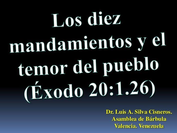 Los diez mandamientos y el temor del pueblo (Éxodo 20:1.26)<br />Dr. Luis A. Silva Cisneros.                              ...