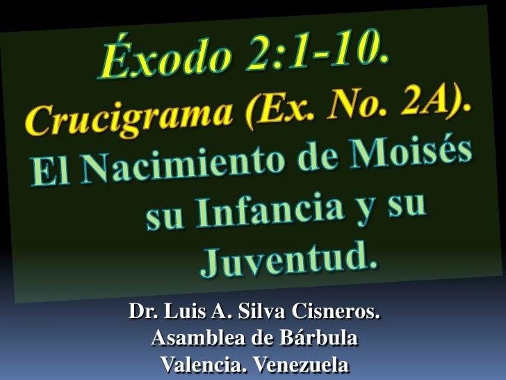 Éxodo 2:1-10.                   Crucigrama (Ex. No. 2A). <br />El Nacimiento de Moisés su Infancia y su Juventud.<br />Dr....